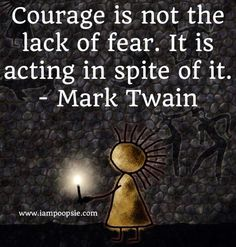 courage-is-not-the-lack-of-fear